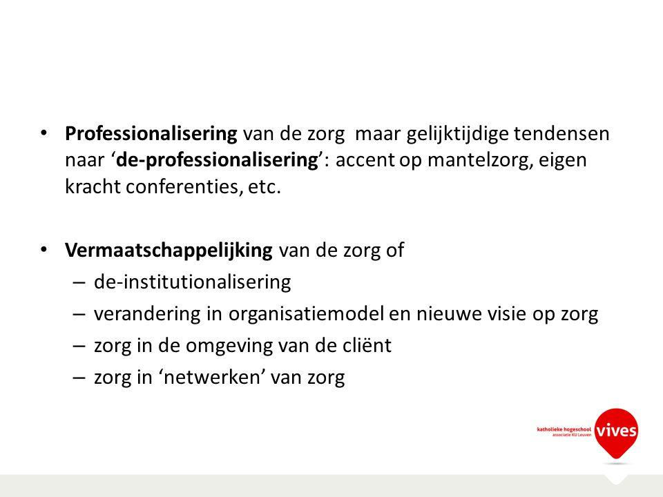 Professionalisering van de zorg maar gelijktijdige tendensen naar 'de-professionalisering': accent op mantelzorg, eigen kracht conferenties, etc. Verm