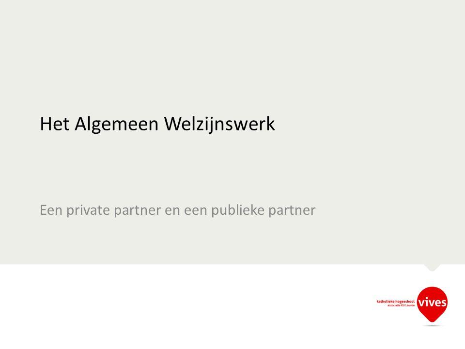 Het Algemeen Welzijnswerk Een private partner en een publieke partner