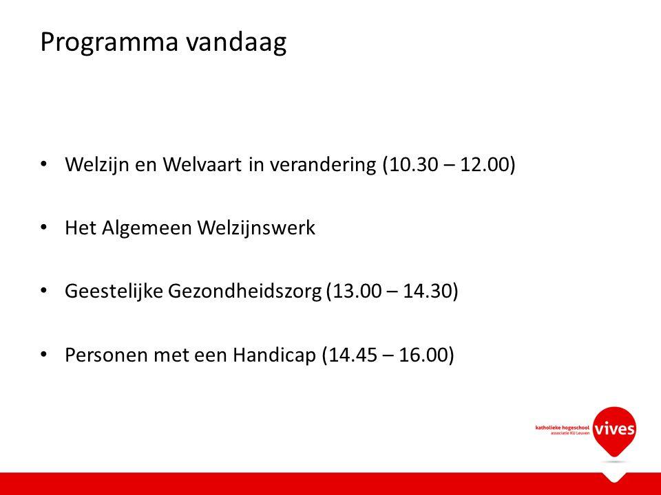 Programma vandaag Welzijn en Welvaart in verandering (10.30 – 12.00) Het Algemeen Welzijnswerk Geestelijke Gezondheidszorg (13.00 – 14.30) Personen me