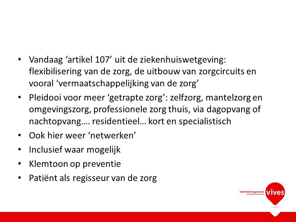 Vandaag 'artikel 107' uit de ziekenhuiswetgeving: flexibilisering van de zorg, de uitbouw van zorgcircuits en vooral 'vermaatschappelijking van de zor