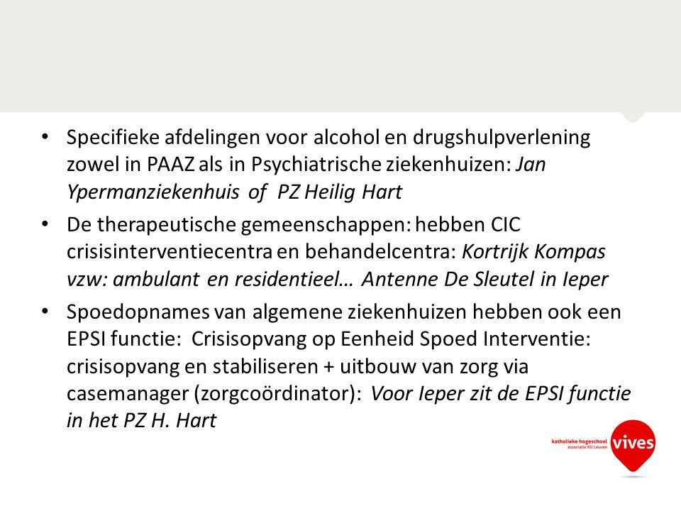 Specifieke afdelingen voor alcohol en drugshulpverlening zowel in PAAZ als in Psychiatrische ziekenhuizen: Jan Ypermanziekenhuis of PZ Heilig Hart De