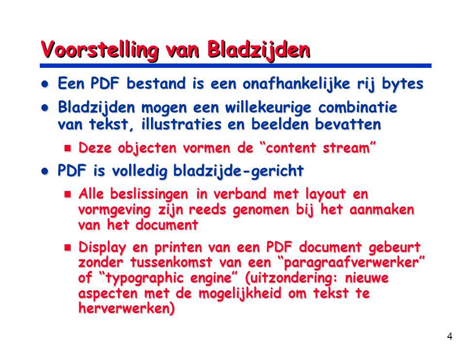 4 Voorstelling van Bladzijden Een PDF bestand is een onafhankelijke rij bytes Een PDF bestand is een onafhankelijke rij bytes Bladzijden mogen een wil