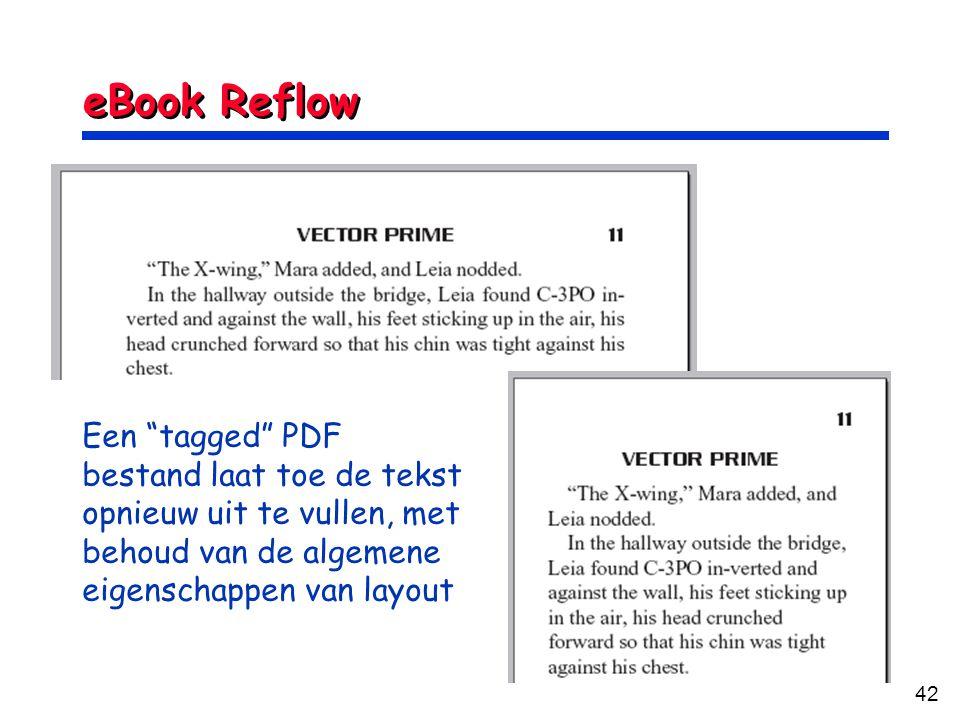 42 eBook Reflow Een tagged PDF bestand laat toe de tekst opnieuw uit te vullen, met behoud van de algemene eigenschappen van layout
