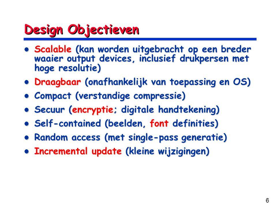 6 Design Objectieven Scalable (kan worden uitgebracht op een breder waaier output devices, inclusief drukpersen met hoge resolutie) Scalable (kan word