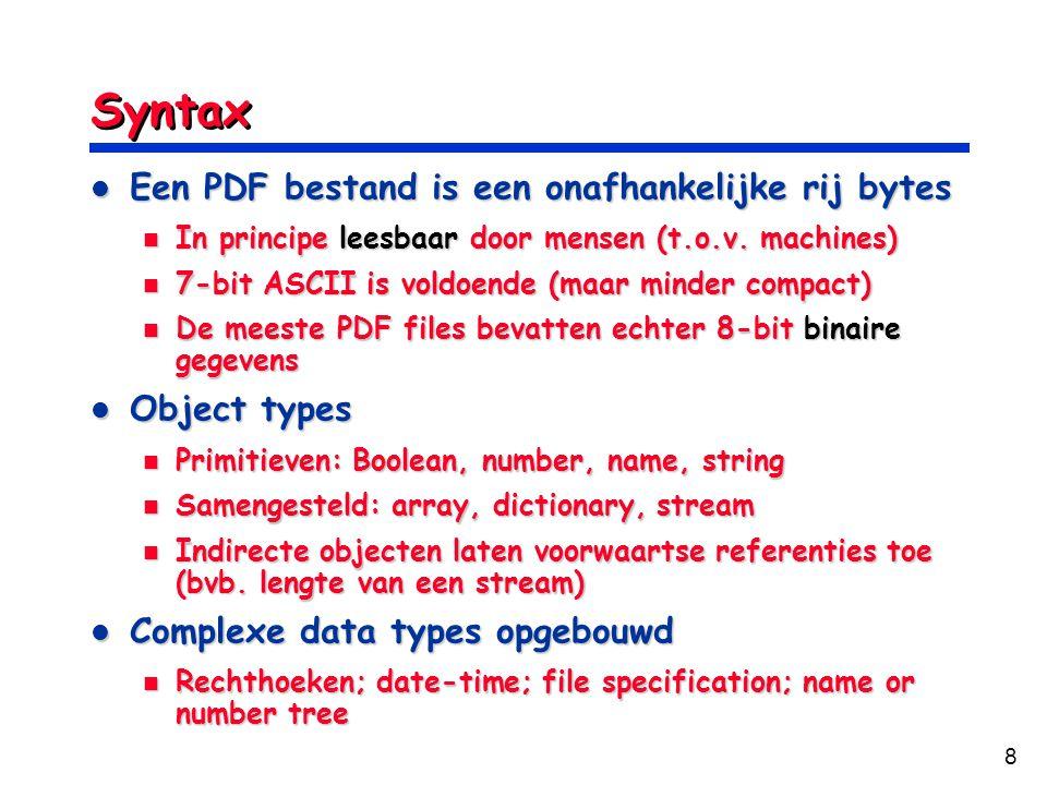 8 Syntax Een PDF bestand is een onafhankelijke rij bytes Een PDF bestand is een onafhankelijke rij bytes In principe leesbaar door mensen (t.o.v. mach