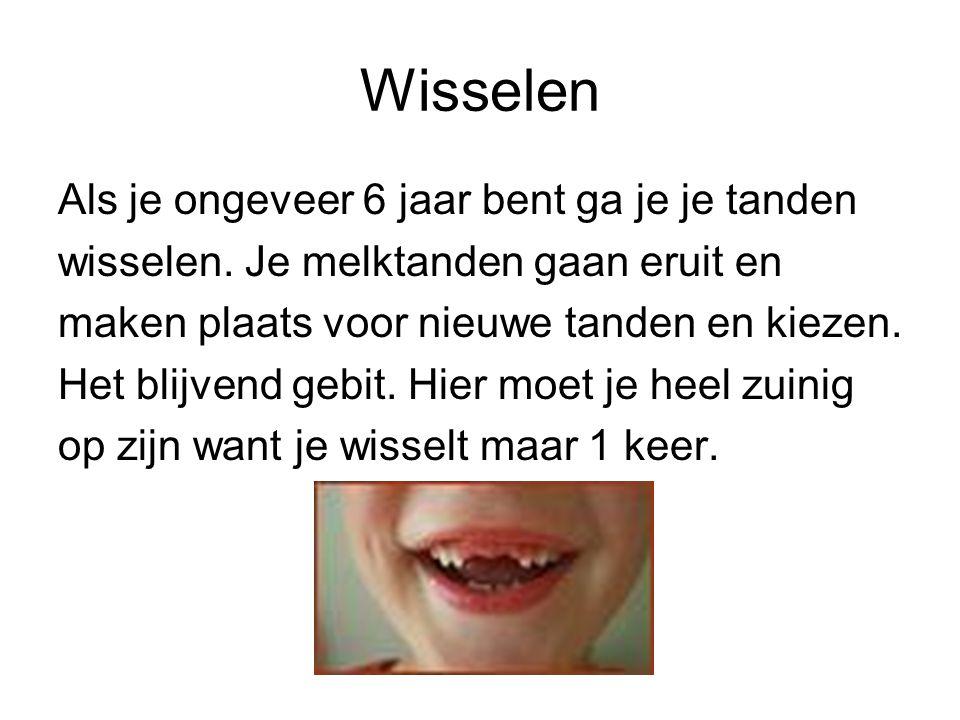 Wisselen Als je ongeveer 6 jaar bent ga je je tanden wisselen. Je melktanden gaan eruit en maken plaats voor nieuwe tanden en kiezen. Het blijvend geb