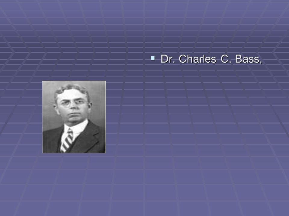 Dr. Charles C. Bass,