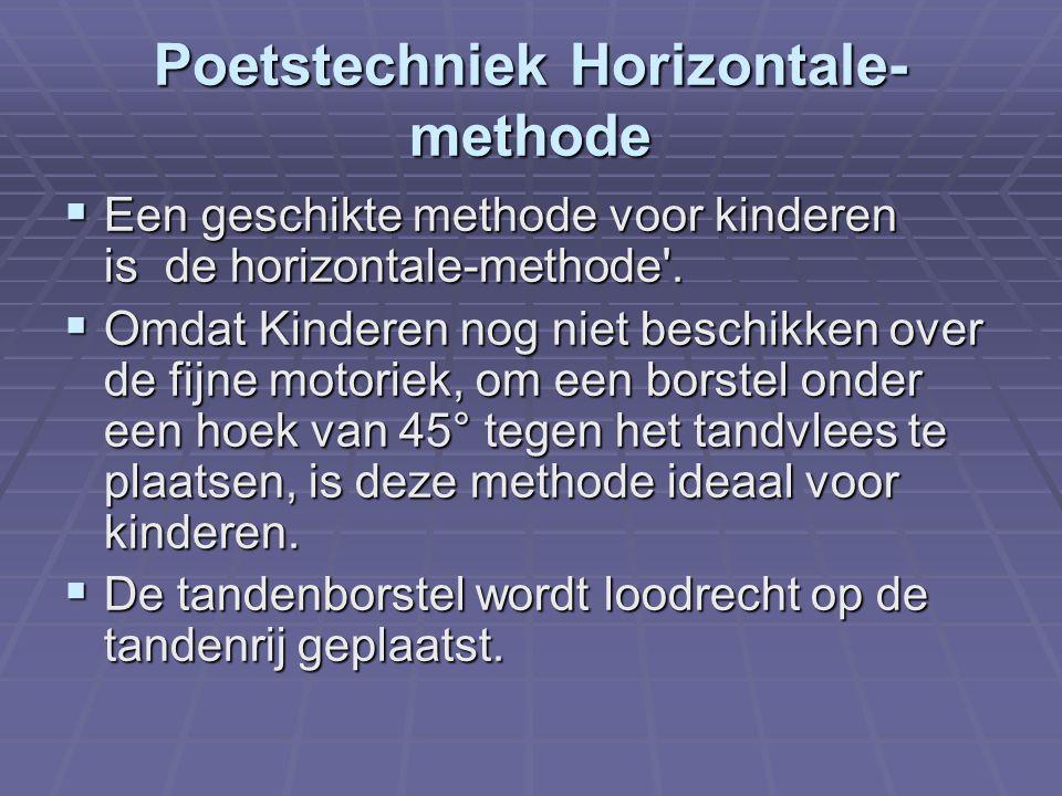 Poetstechniek Horizontale- methode  Een geschikte methode voor kinderen is de horizontale-methode'.  Een geschikte methode voor kinderen is de horiz