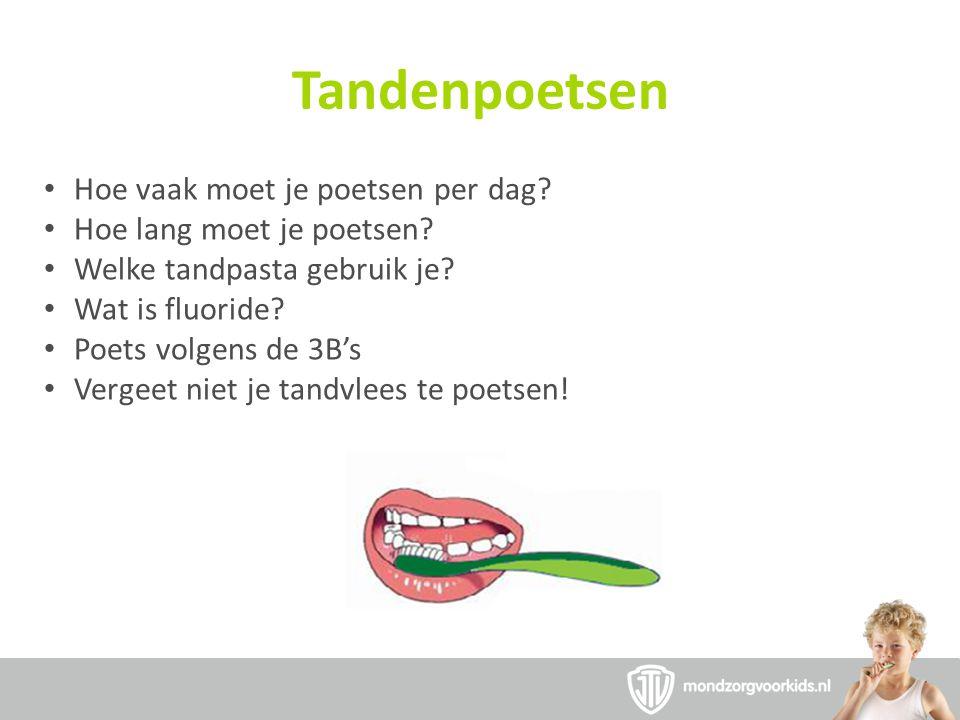 Tandenpoetsen Hoe vaak moet je poetsen per dag? Hoe lang moet je poetsen? Welke tandpasta gebruik je? Wat is fluoride? Poets volgens de 3B's Vergeet n