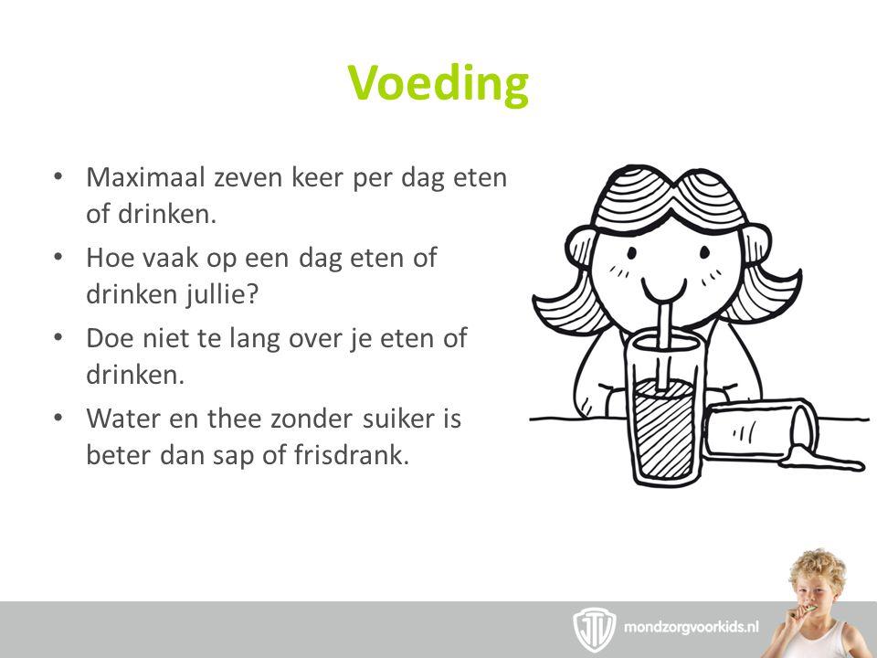 Voeding Maximaal zeven keer per dag eten of drinken. Hoe vaak op een dag eten of drinken jullie? Doe niet te lang over je eten of drinken. Water en th