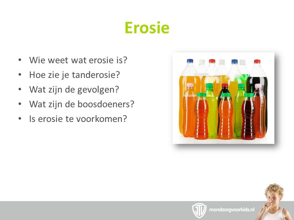 Erosie Wie weet wat erosie is? Hoe zie je tanderosie? Wat zijn de gevolgen? Wat zijn de boosdoeners? Is erosie te voorkomen?