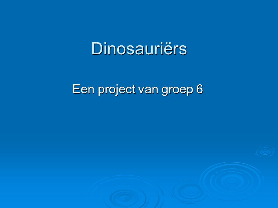 Dinosauriërs Een project van groep 6
