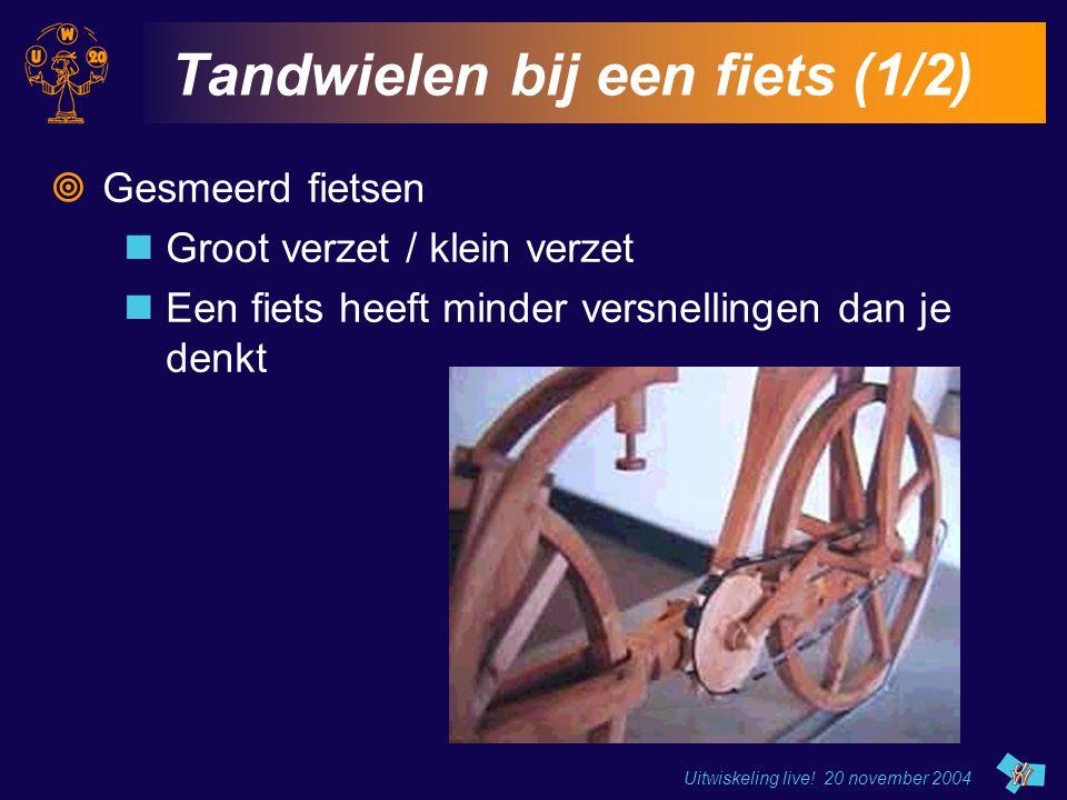 Uitwiskeling live! 20 november 2004 Tandwielen bij een fiets (1/2)  Gesmeerd fietsen Groot verzet / klein verzet Een fiets heeft minder versnellingen