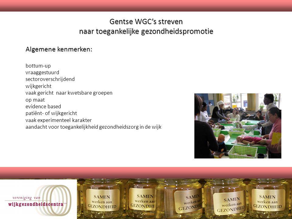 Gentse WGC's streven naar toegankelijke gezondheidspromotie Algemene kenmerken: bottum-up vraaggestuurd sectoroverschrijdend wijkgericht vaak gericht
