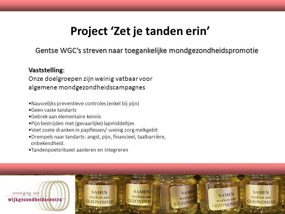 Project 'Zet je tanden erin' Gentse WGC's streven naar toegankelijke mondgezondheidspromotie Vaststelling: Onze doelgroepen zijn weinig vatbaar voor a