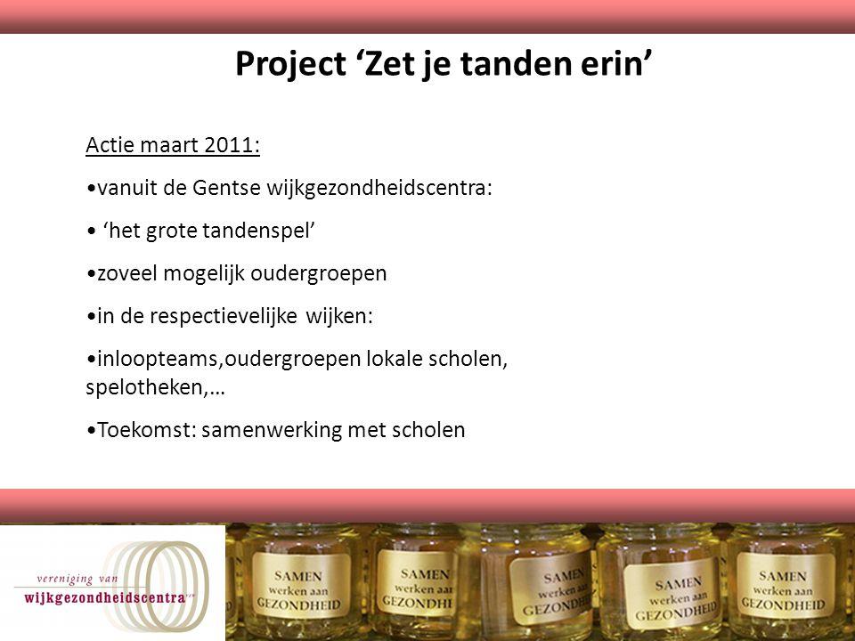 Project 'Zet je tanden erin' Actie maart 2011: vanuit de Gentse wijkgezondheidscentra: 'het grote tandenspel' zoveel mogelijk oudergroepen in de respe
