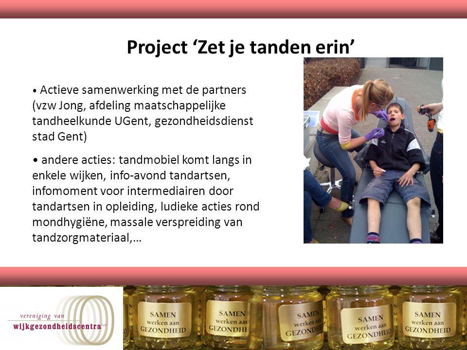 Project 'Zet je tanden erin' Actieve samenwerking met de partners (vzw Jong, afdeling maatschappelijke tandheelkunde UGent, gezondheidsdienst stad Gen
