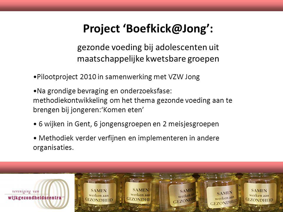Project 'Boefkick@Jong': gezonde voeding bij adolescenten uit maatschappelijke kwetsbare groepen Pilootproject 2010 in samenwerking met VZW Jong Na gr