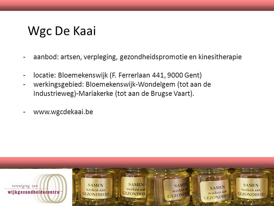 Wgc De Kaai -aanbod: artsen, verpleging, gezondheidspromotie en kinesitherapie -locatie: Bloemekenswijk (F. Ferrerlaan 441, 9000 Gent) -werkingsgebied