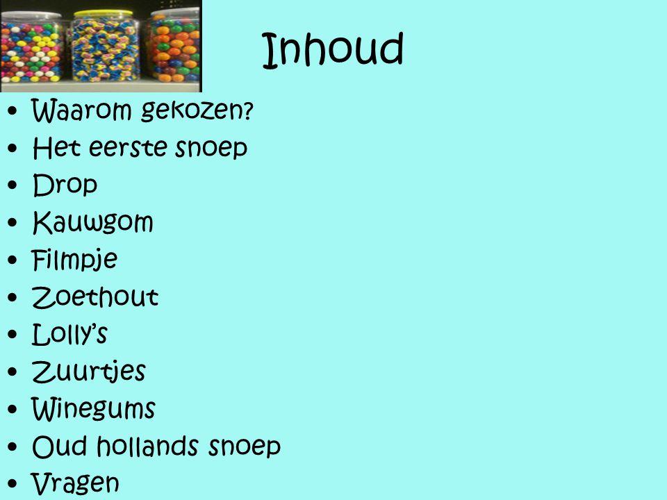 Inhoud Waarom gekozen? Het eerste snoep Drop Kauwgom Filmpje Zoethout Lolly's Zuurtjes Winegums Oud hollands snoep Vragen