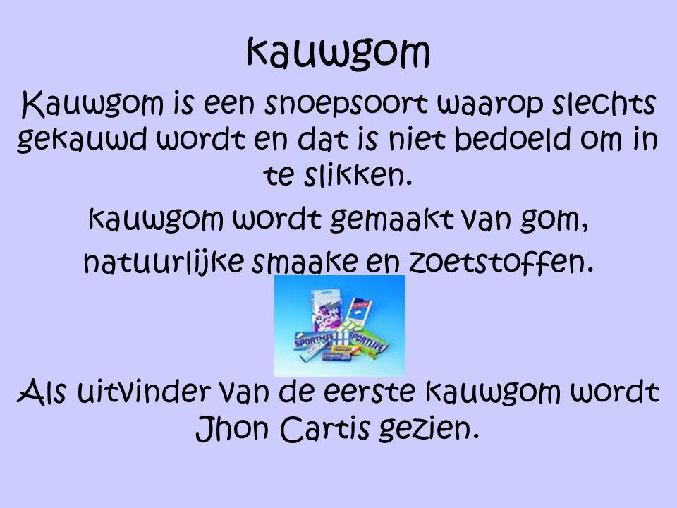 kauwgom Kauwgom is een snoepsoort waarop slechts gekauwd wordt en dat is niet bedoeld om in te slikken. kauwgom wordt gemaakt van gom, natuurlijke sma