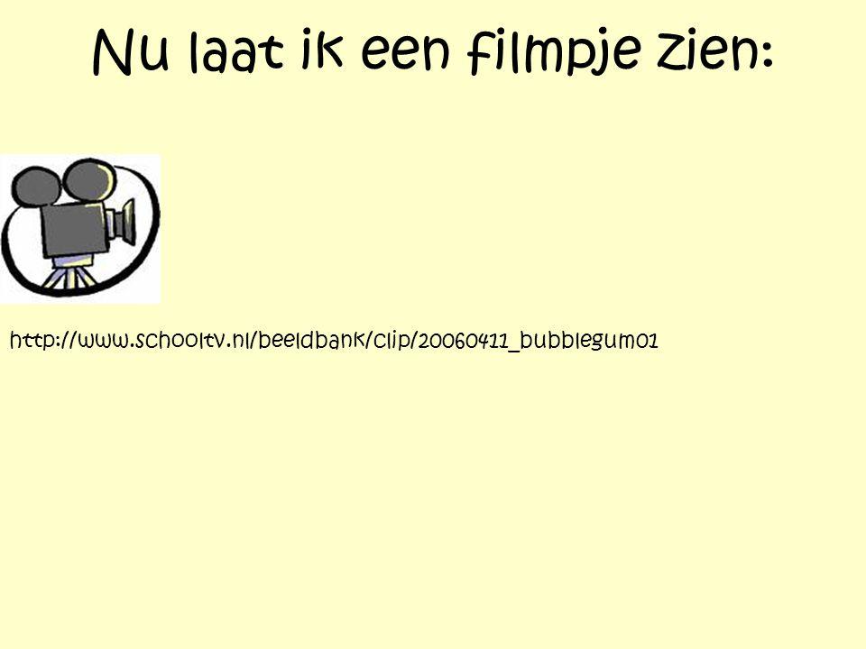 Nu laat ik een filmpje zien: http://www.schooltv.nl/beeldbank/clip/20060411_bubblegum01