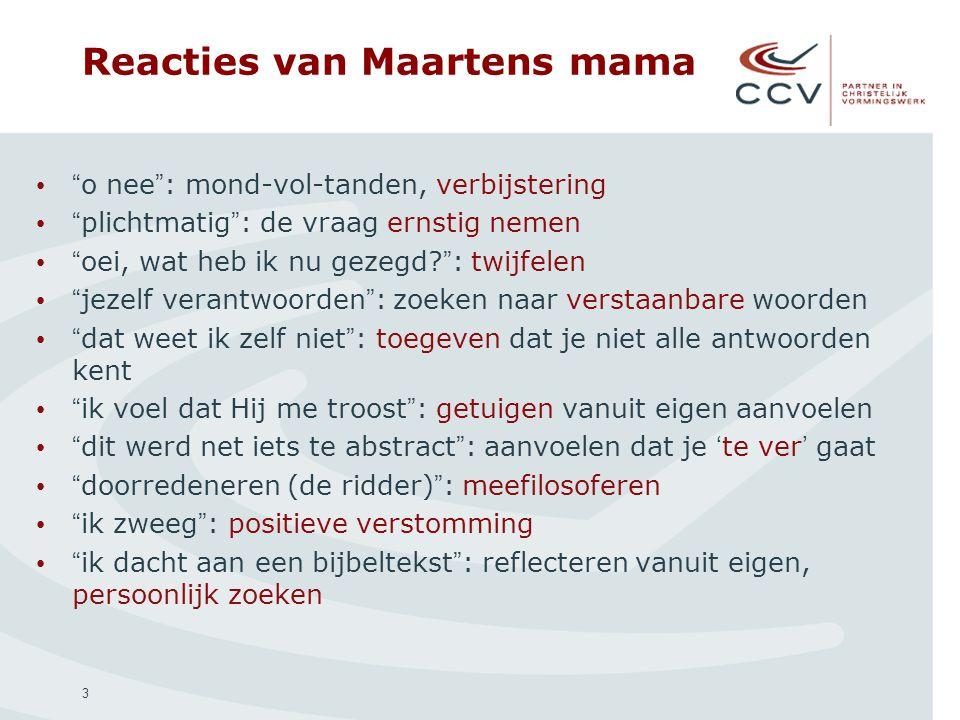 """3 Reacties van Maartens mama """" o nee """" : mond-vol-tanden, verbijstering """" plichtmatig """" : de vraag ernstig nemen """" oei, wat heb ik nu gezegd? """" : twij"""