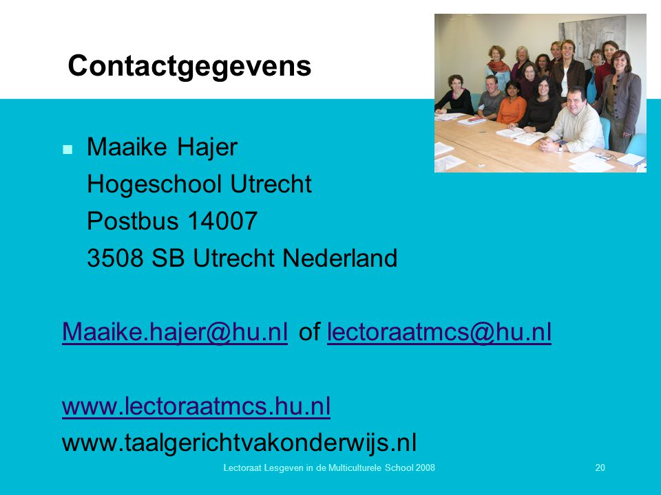 20Lectoraat Lesgeven in de Multiculturele School 2008 Contactgegevens n Maaike Hajer Hogeschool Utrecht Postbus 14007 3508 SB Utrecht Nederland Maaike