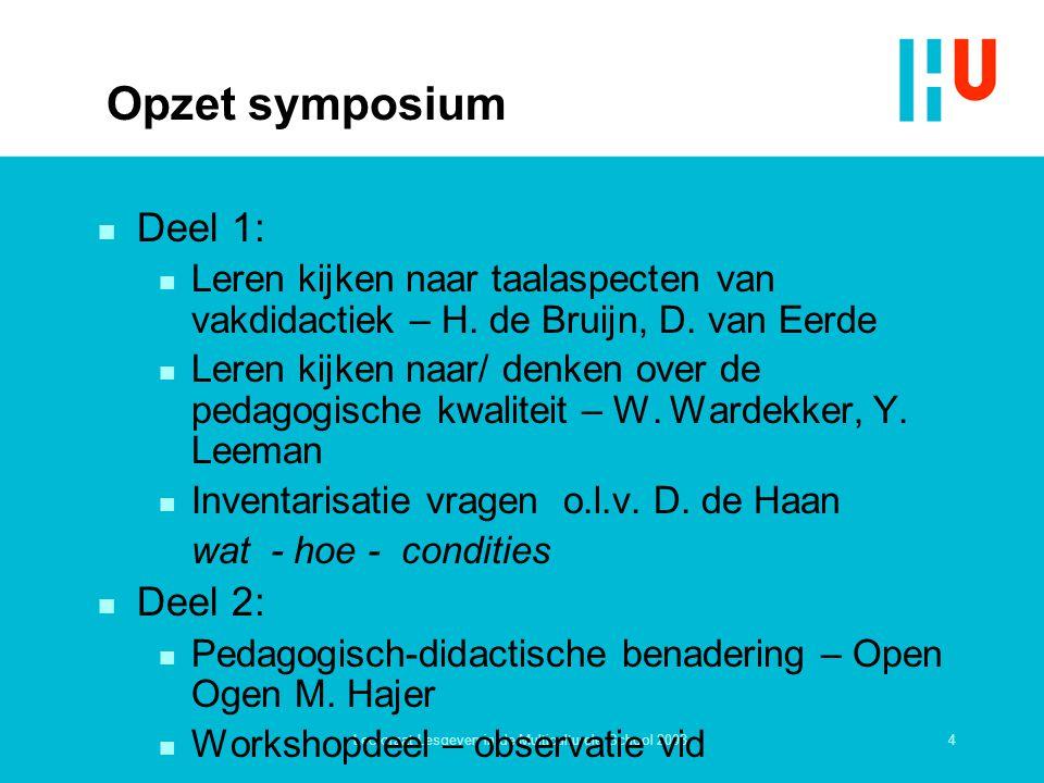 4Lectoraat Lesgeven in de Multiculturele School 2008 Opzet symposium n Deel 1: n Leren kijken naar taalaspecten van vakdidactiek – H. de Bruijn, D. va
