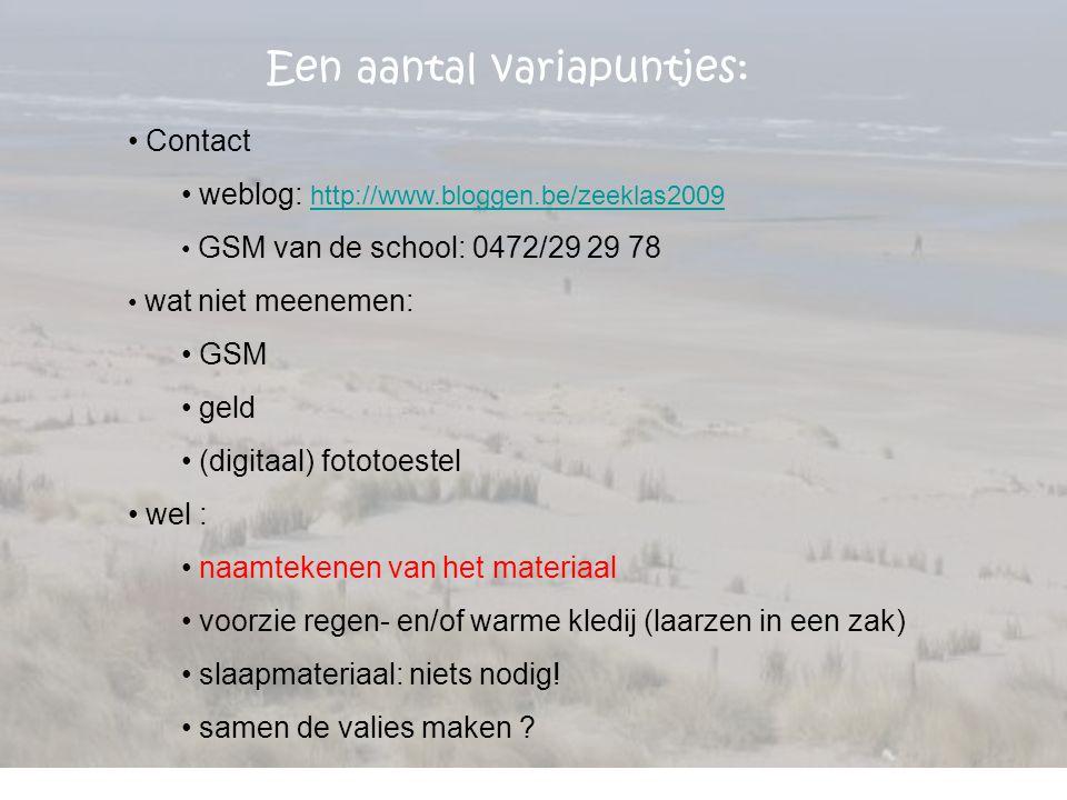 Een aantal variapuntjes: Contact weblog: http://www.bloggen.be/zeeklas2009 http://www.bloggen.be/zeeklas2009 GSM van de school: 0472/29 29 78 wat niet