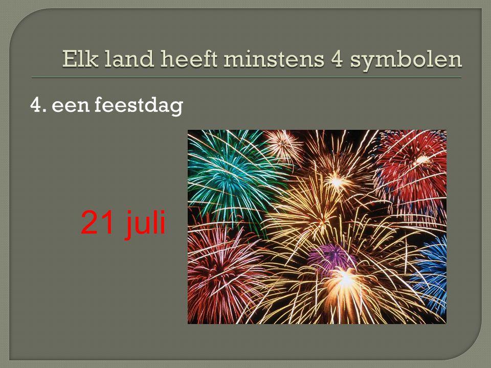 4. een feestdag 21 juli