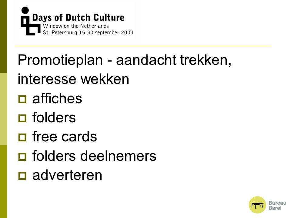 Promotieplan - aandacht trekken, interesse wekken  affiches  folders  free cards  folders deelnemers  adverteren