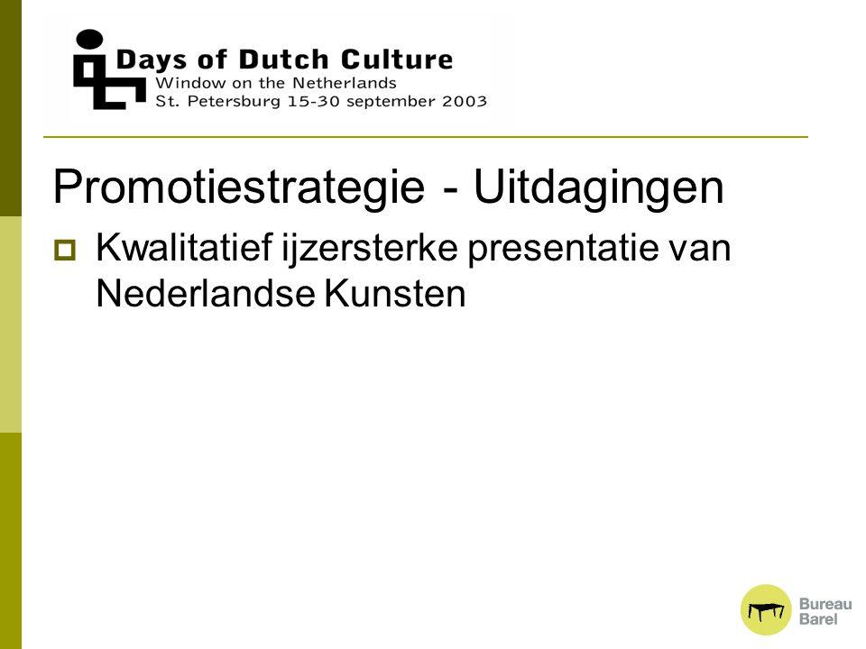 Promotiestrategie - Uitdagingen  Kwalitatief ijzersterke presentatie van Nederlandse Kunsten