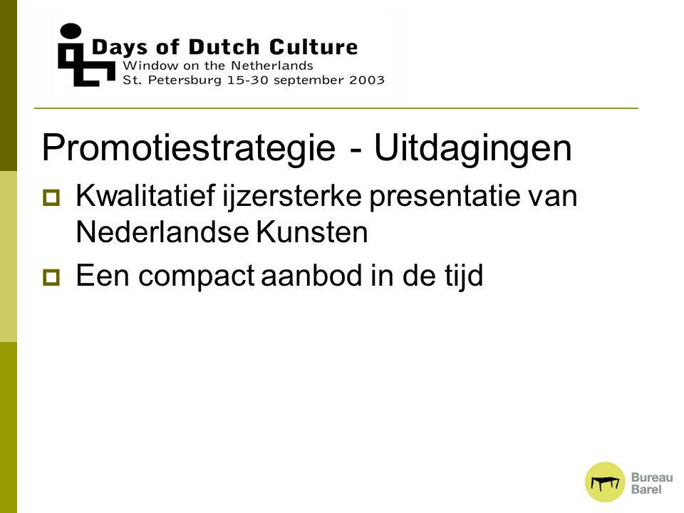 Promotiestrategie - Uitdagingen  Kwalitatief ijzersterke presentatie van Nederlandse Kunsten  Een compact aanbod in de tijd
