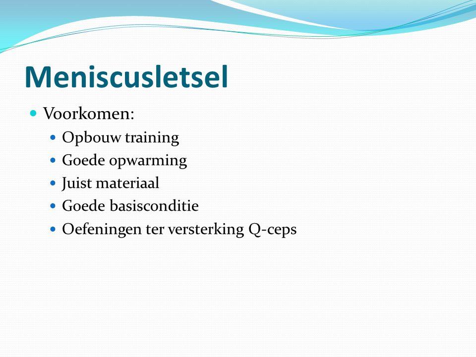 Meniscusletsel Voorkomen: Opbouw training Goede opwarming Juist materiaal Goede basisconditie Oefeningen ter versterking Q-ceps