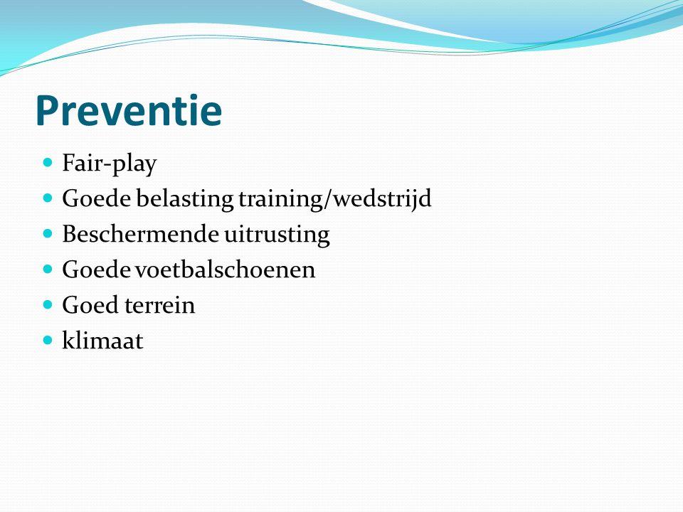 Preventie Fair-play Goede belasting training/wedstrijd Beschermende uitrusting Goede voetbalschoenen Goed terrein klimaat