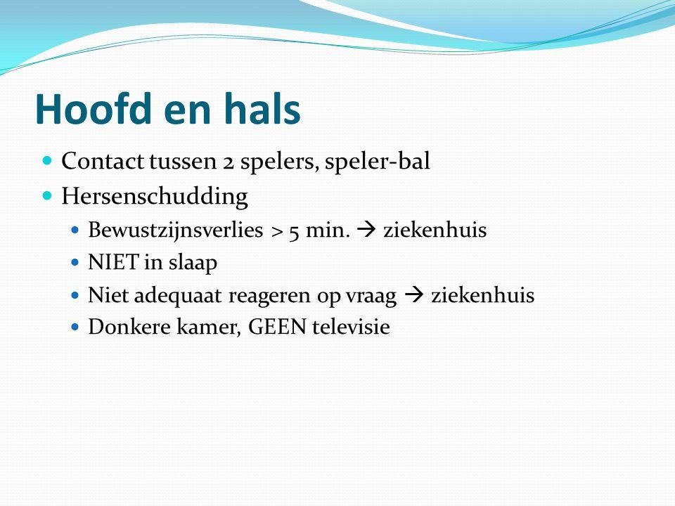 Hoofd en hals Contact tussen 2 spelers, speler-bal Hersenschudding Bewustzijnsverlies > 5 min.  ziekenhuis NIET in slaap Niet adequaat reageren op vr