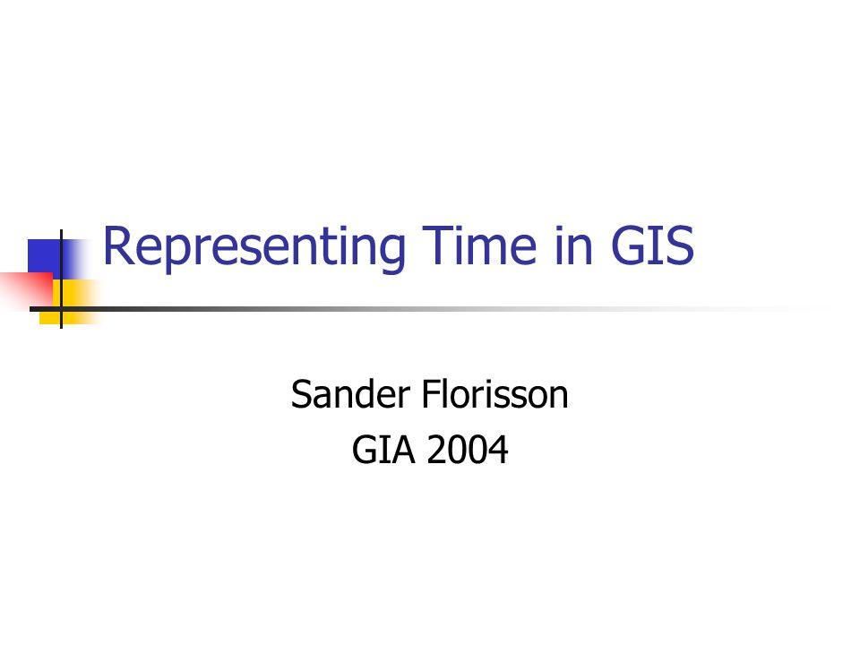 Representing Time in GIS Sander Florisson GIA 2004