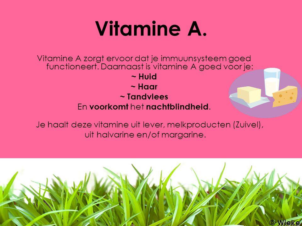 Vitamine A. Vitamine A zorgt ervoor dat je immuunsysteem goed functioneert. Daarnaast is vitamine A goed voor je: ~ Huid ~ Haar ~ Tandvlees En voorkom