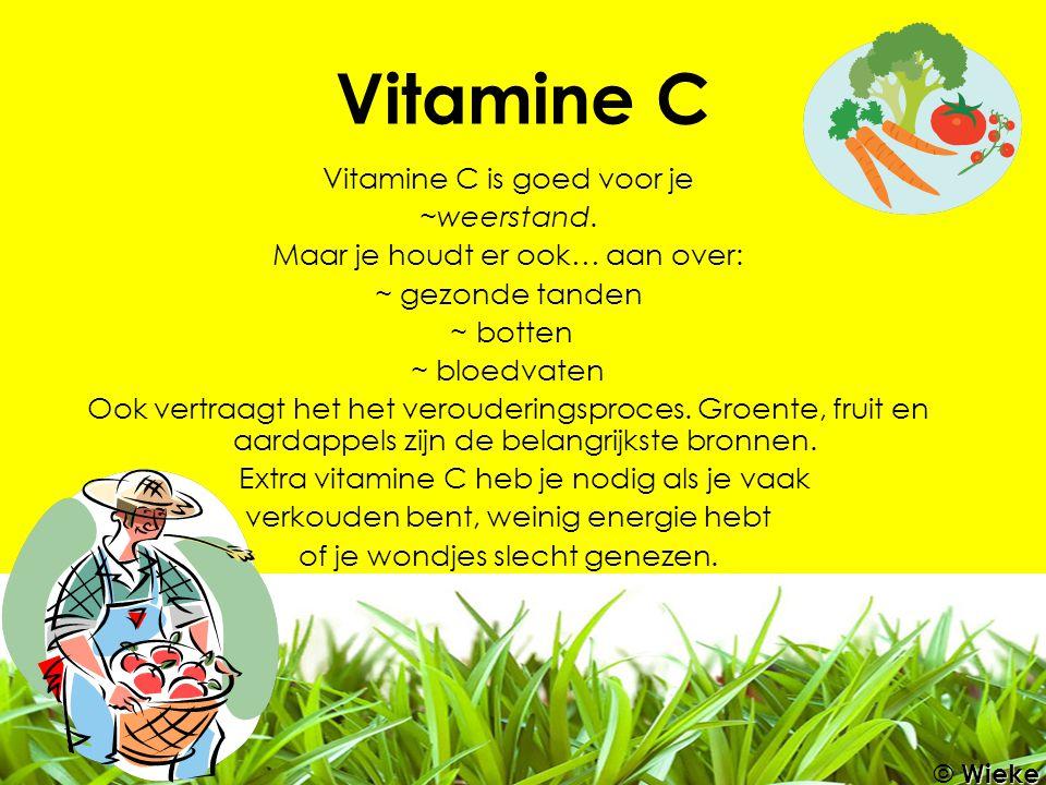 Vitamine C Vitamine C is goed voor je ~weerstand. Maar je houdt er ook… aan over: ~ gezonde tanden ~ botten ~ bloedvaten Ook vertraagt het het veroude