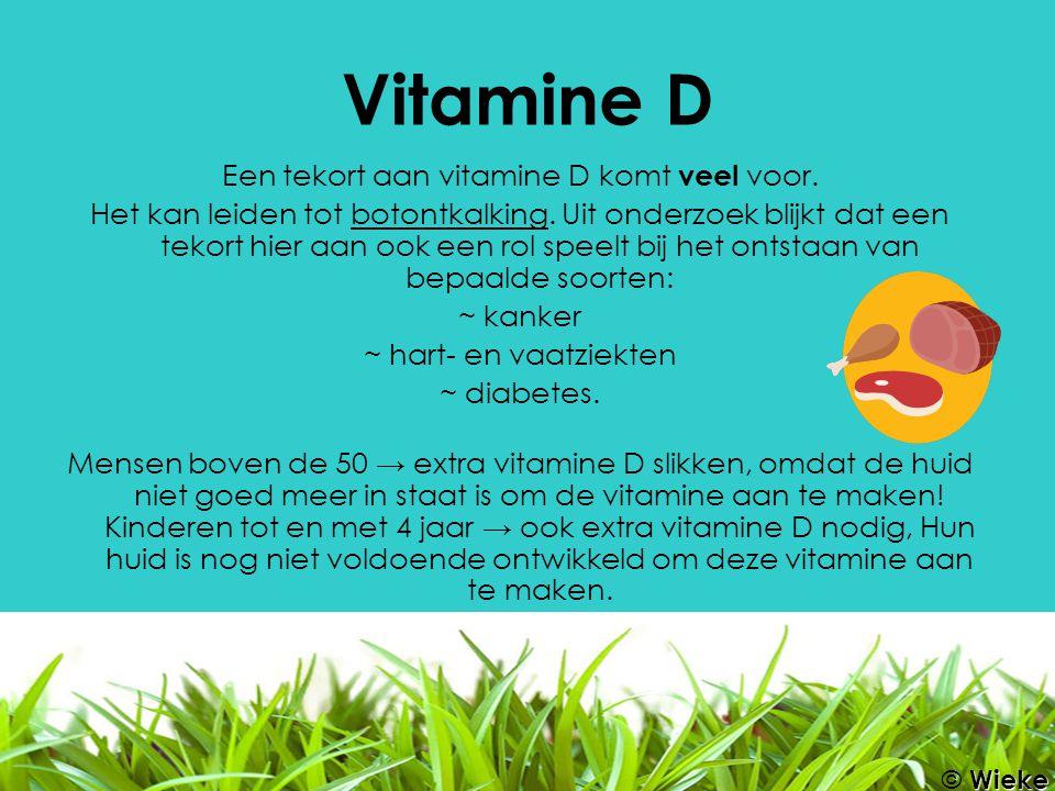 Vitamine D Een tekort aan vitamine D komt veel voor. Het kan leiden tot botontkalking. Uit onderzoek blijkt dat een tekort hier aan ook een rol speelt