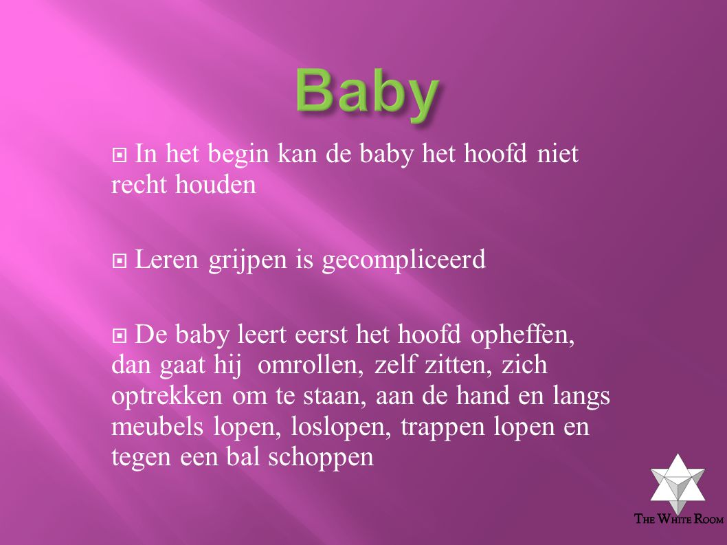  In het begin kan de baby het hoofd niet recht houden  Leren grijpen is gecompliceerd  De baby leert eerst het hoofd opheffen, dan gaat hij omrolle