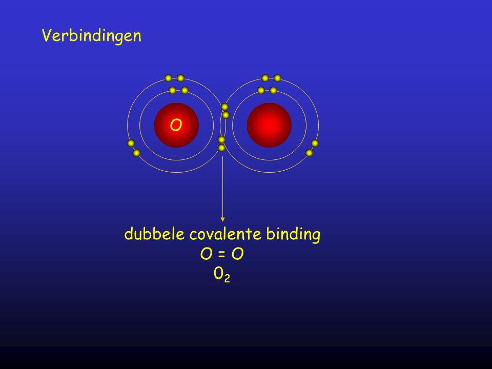 Verbindingen O dubbele covalente binding O = O 0 2