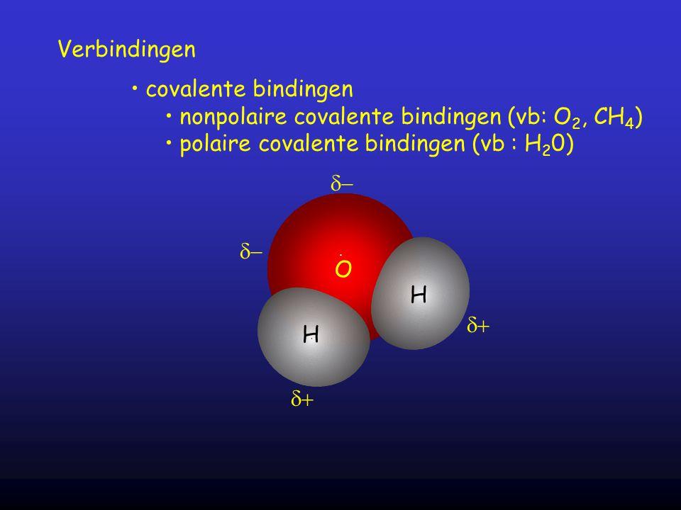 Verbindingen covalente bindingen nonpolaire covalente bindingen (vb: O 2, CH 4 ) polaire covalente bindingen (vb : H 2 0) O   H H