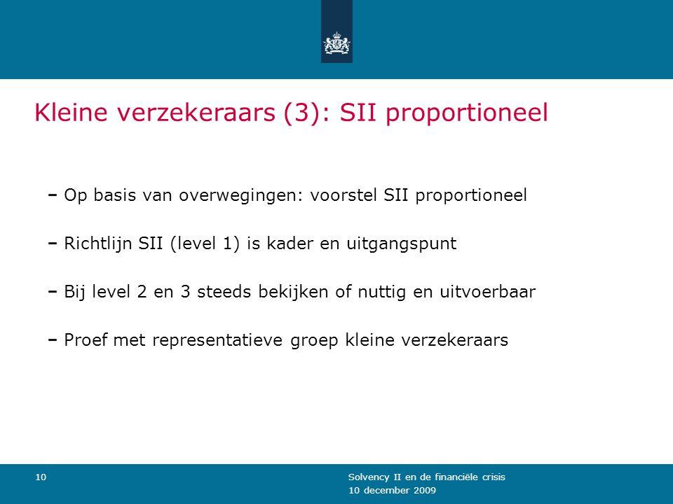 10 december 2009 Solvency II en de financiële crisis10 Kleine verzekeraars (3): SII proportioneel Op basis van overwegingen: voorstel SII proportionee