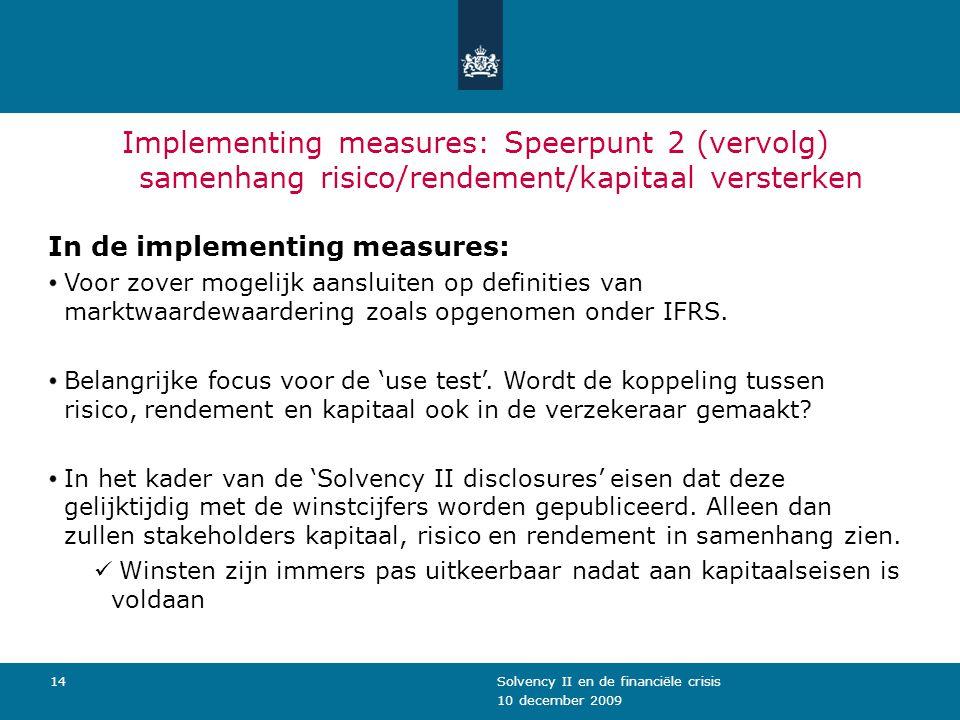 10 december 2009 Solvency II en de financiële crisis14 Implementing measures: Speerpunt 2 (vervolg) samenhang risico/rendement/kapitaal versterken In