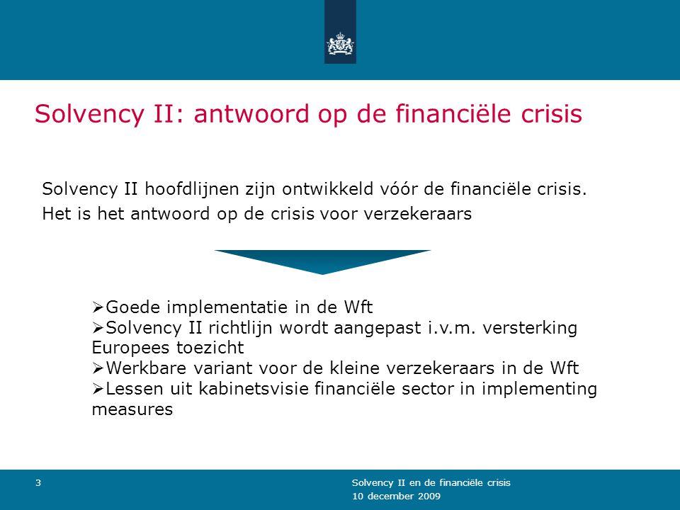 10 december 2009 Solvency II en de financiële crisis14 Implementing measures: Speerpunt 2 (vervolg) samenhang risico/rendement/kapitaal versterken In de implementing measures: Voor zover mogelijk aansluiten op definities van marktwaardewaardering zoals opgenomen onder IFRS.