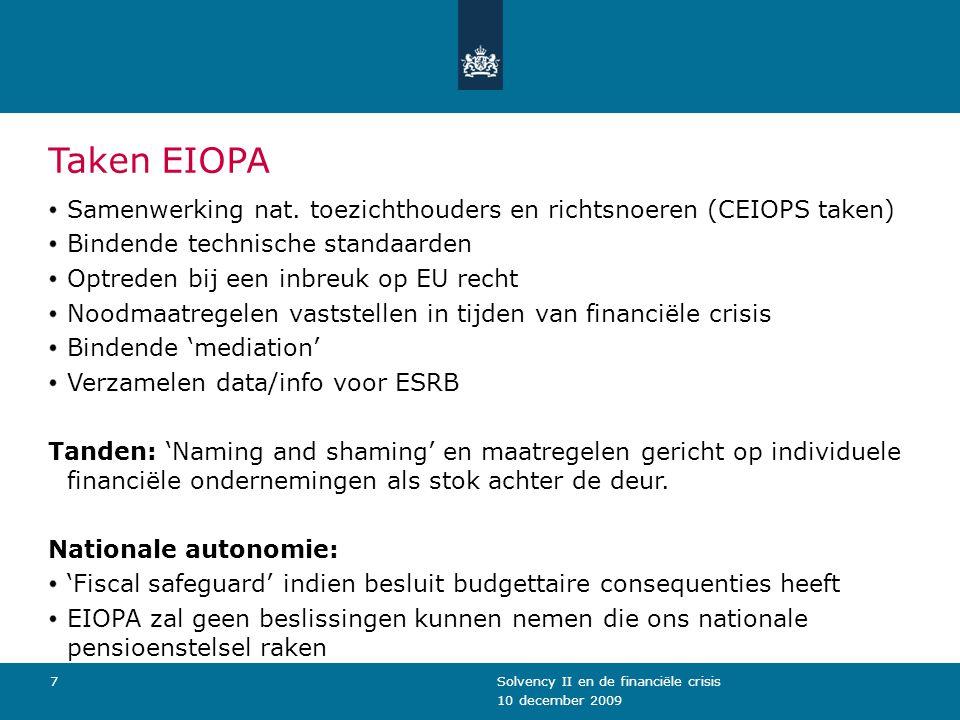 10 december 2009 Solvency II en de financiële crisis7 Taken EIOPA Samenwerking nat. toezichthouders en richtsnoeren (CEIOPS taken) Bindende technische