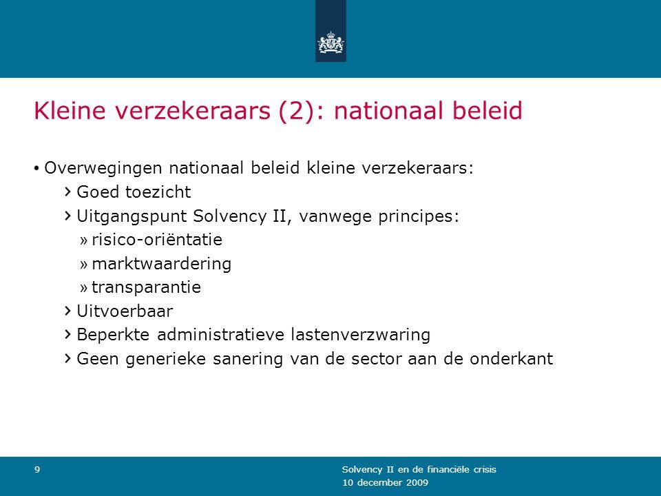 10 december 2009 Solvency II en de financiële crisis9 Kleine verzekeraars (2): nationaal beleid Overwegingen nationaal beleid kleine verzekeraars: Goe