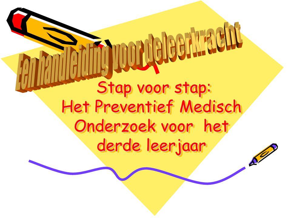Stap voor stap: Het Preventief Medisch Onderzoek voor het derde leerjaar Stap voor stap: Het Preventief Medisch Onderzoek voor het derde leerjaar